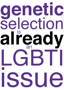 Genetic selection is already an LGBTI issue (download PDF poster)