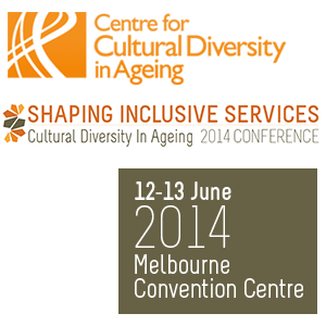 Cultural Diversity in Ageing 2014 Conference: Shaping Inclusive Services